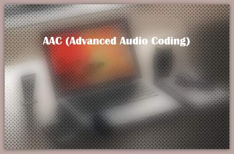 AAC (Advanced Audio Coding)