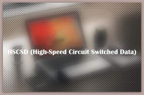 HSCSD High Speed Circuit Switched Data