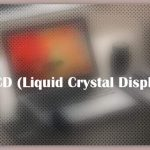 About LCD (Liquid Crystal Display)
