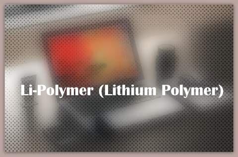 About Li-Polymer (Lithium Polymer)