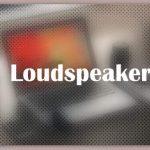 About Loudspeaker