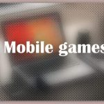About Mobile games