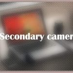 About Secondary camera