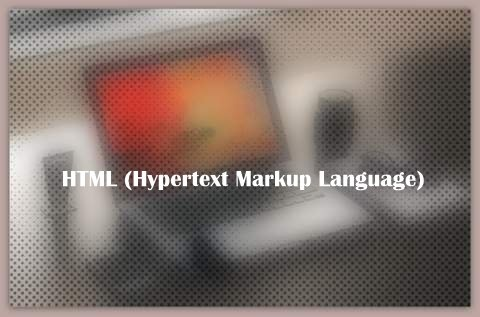About HTML (Hypertext Markup Language)