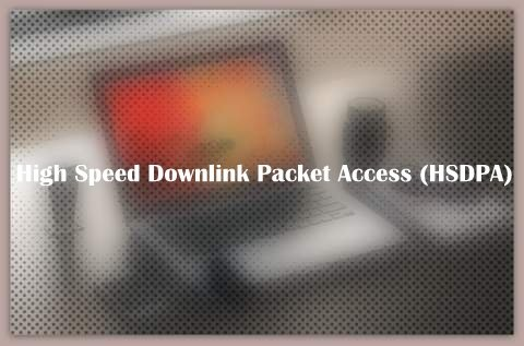 About High Speed Downlink Packet Access (HSDPA)