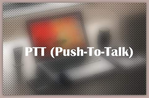 PTT (Push-To-Talk)